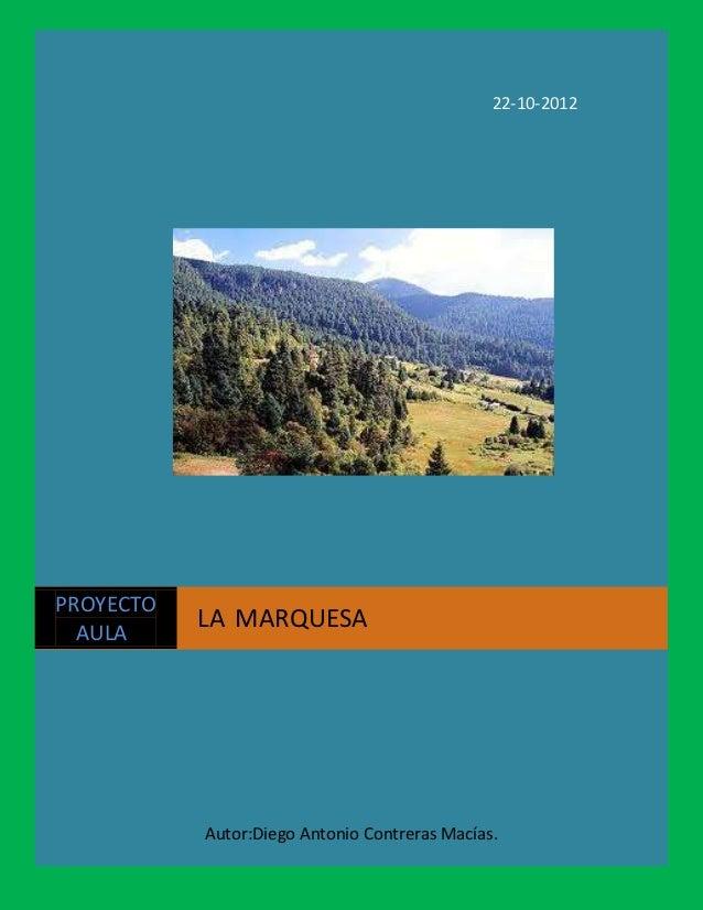 22-10-2012PROYECTO  AULA           LA MARQUESA           Autor:Diego Antonio Contreras Macías.