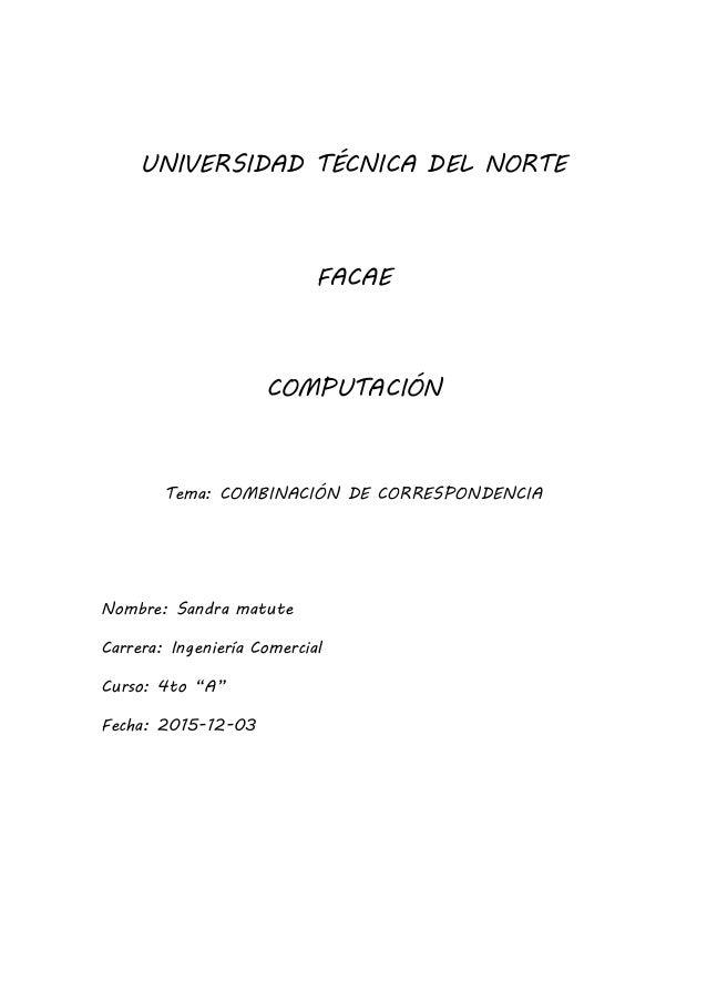 UNIVERSIDAD TÉCNICA DEL NORTE FACAE COMPUTACIÓN Tema: COMBINACIÓN DE CORRESPONDENCIA Nombre: Sandra matute Carrera: Ingeni...