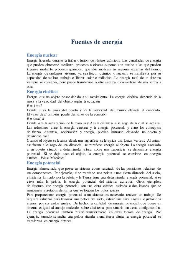Fuentes de energía Energía nuclear Energía liberada durante la fisión o fusión de núcleos atómicos. Las cantidades de ener...