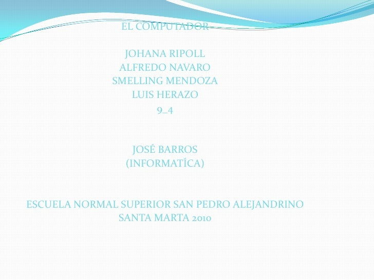 EL COMPUTADOR<br />JOHANA RIPOLL<br />ALFREDO NAVARO<br />SMELLING MENDOZA<br />LUIS HERAZO<br />9_4<br />JOSÉ BARROS <br ...