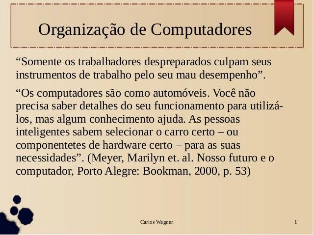 """Organização de Computadores""""Somente os trabalhadores despreparados culpam seusinstrumentos de trabalho pelo seu mau desemp..."""
