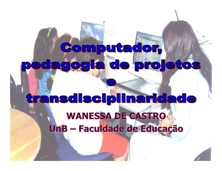 WANESSA DE CASTRO UnB – Faculdade de Educação          Wanessa de Castro - Tecnologias                  Educacionais      ...