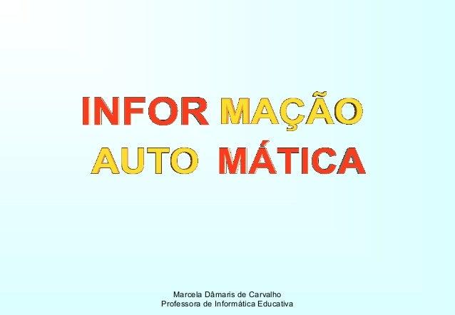 Marcela Dâmaris de Carvalho Professora de Informática Educativa