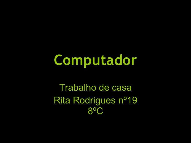 Computador Trabalho de casa Rita Rodrigues nº19 8ºC