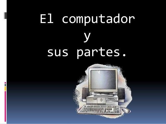 El computador y sus partes.