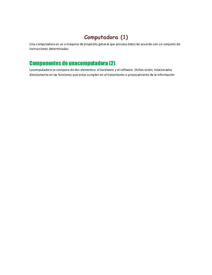 Computadora (1)<br />Una computadora es un a máquina de propósito general que procesa datos de acuerdo con un conjunto de ...