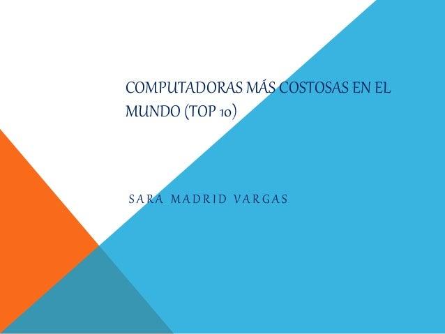 COMPUTADORAS MÁS COSTOSAS EN EL MUNDO (TOP 10) S A R A M A D R I D V A R G A S