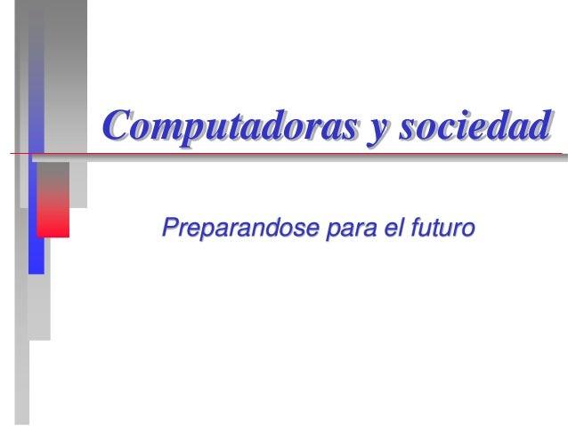 Computadoras y sociedad Preparandose para el futuro