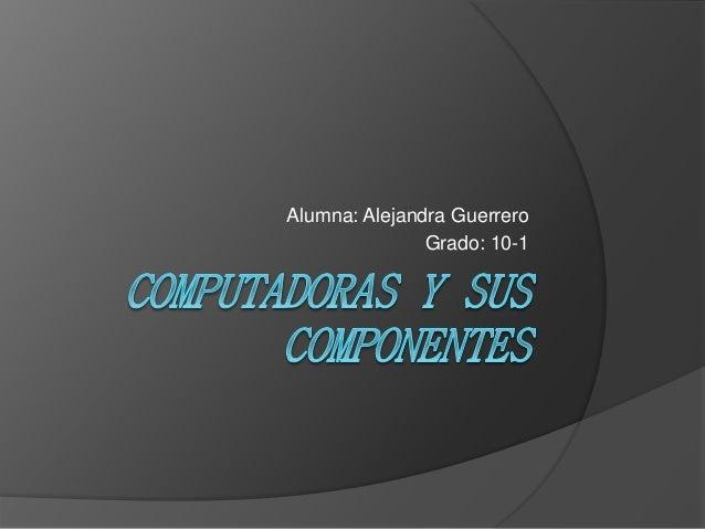 Alumna: Alejandra Guerrero  Grado: 10-1