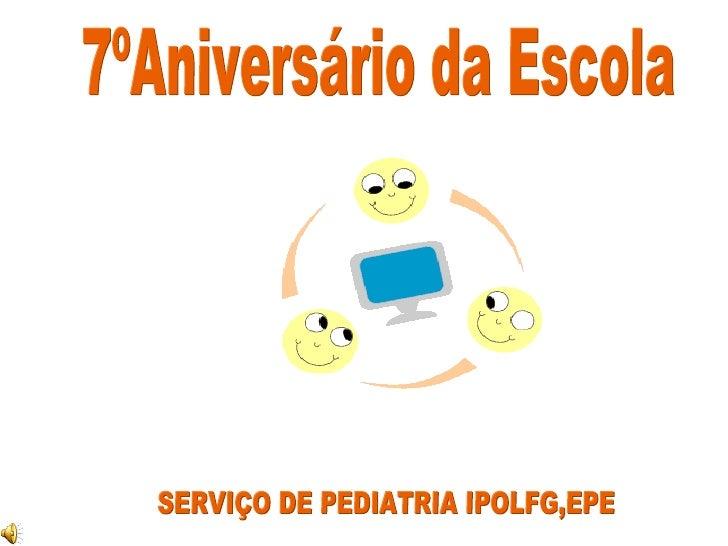 SERVIÇO DE PEDIATRIA IPOLFG,EPE 7ºAniversário da Escola