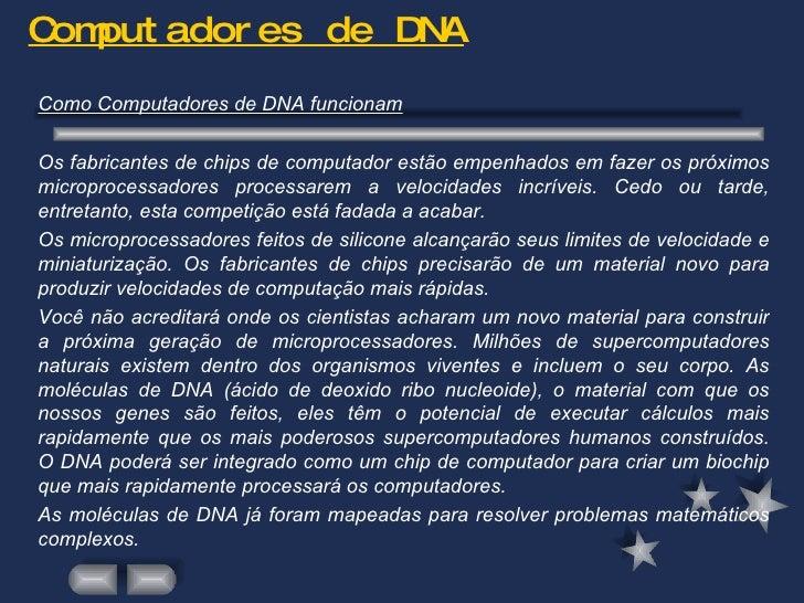 Computadores de DNA <ul><li>Como Computadores de DNA funcionam </li></ul><ul><li>Os fabricantes de chips de computador est...