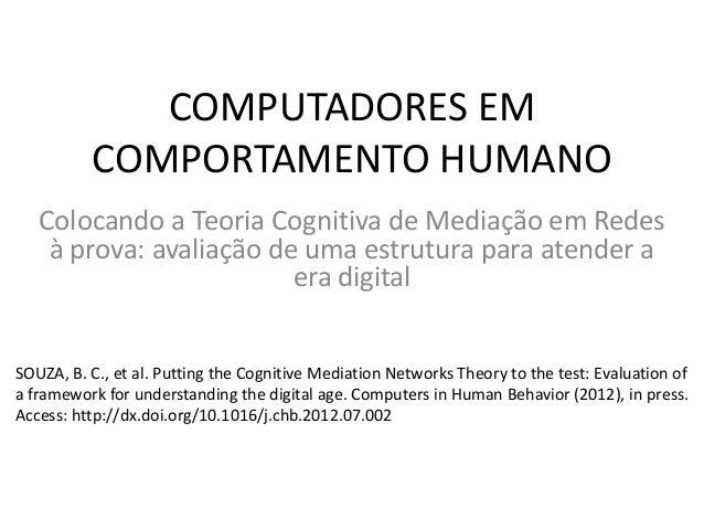 COMPUTADORES EM COMPORTAMENTO HUMANO Colocando a Teoria Cognitiva de Mediação em Redes à prova: avaliação de uma estrutura...