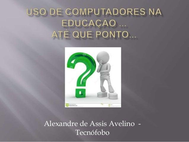 Alexandre de Assis Avelino -  Tecnófobo