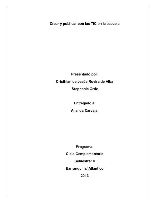 Crear y publicar con las TIC en la escuela Presentado por: Cristhian de Jesús Rovira de Alba Stephania Ortiz Entregado a: ...