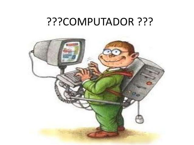 ???COMPUTADOR ???