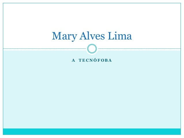 Mary Alves Lima A TECNÓFOBA