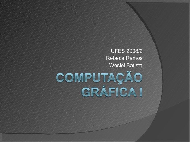 UFES 2008/2 Rebeca Ramos Weslei Batista