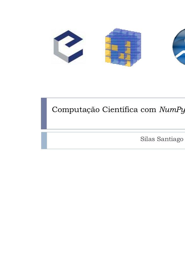 Computação Científica com NumPy e Scipy                     Silas Santiago L. Pereira