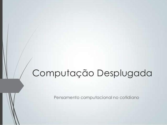 Computação Desplugada Pensamento computacional no cotidiano