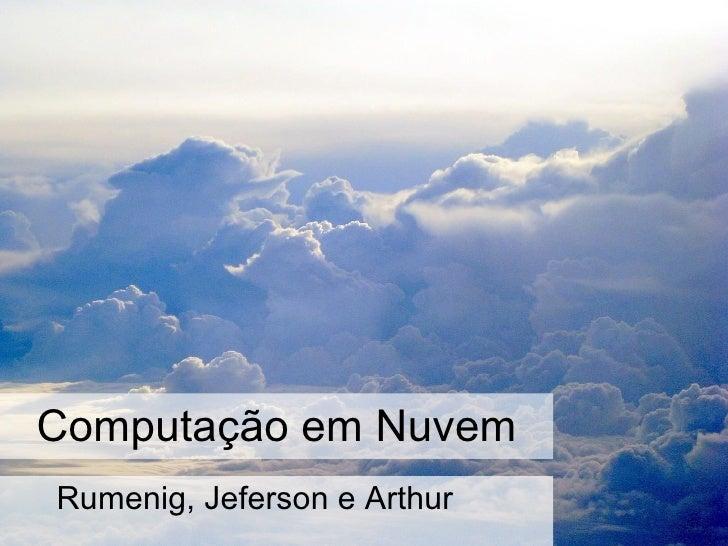 Computação em Nuvem Rumenig, Jeferson e Arthur