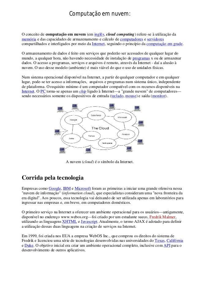 Computação em nuvem:O conceito de computação em nuvem (em inglês, cloud computing) refere-se à utilização damemória e das ...