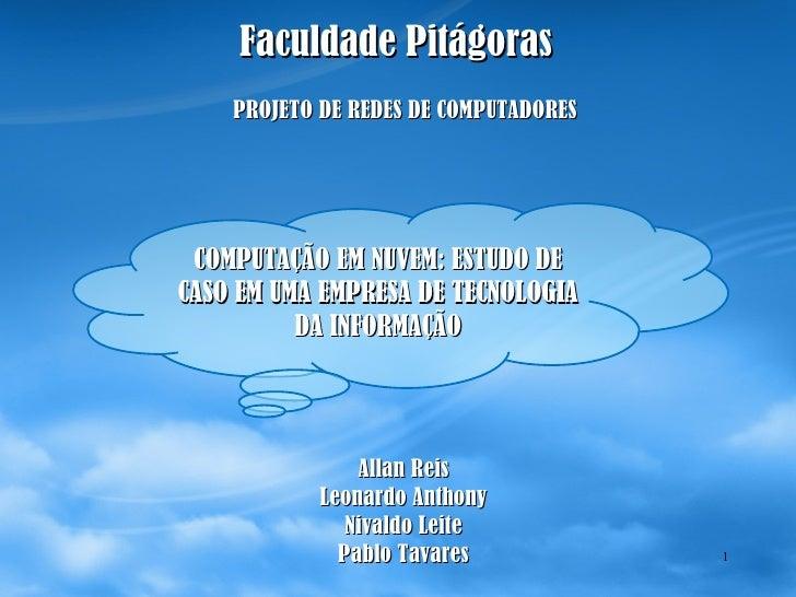 COMPUTAÇÃO EM NUVEM: ESTUDO DE CASO EM UMA EMPRESA DE TECNOLOGIA DA INFORMAÇÃO Allan Reis Leonardo Anthony Nivaldo Leite P...