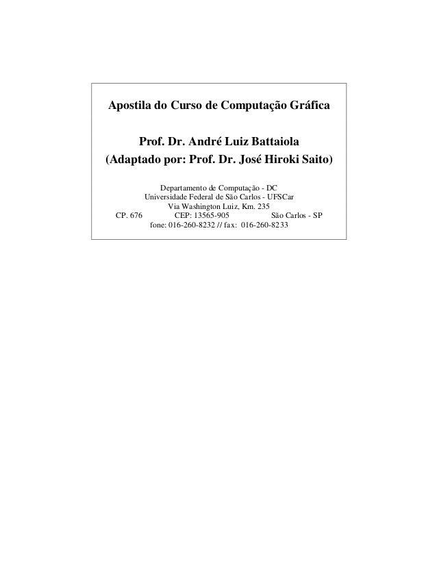 Apostila do Curso de Computação GráficaProf. Dr. André Luiz Battaiola(Adaptado por: Prof. Dr. José Hiroki Saito)Departamen...