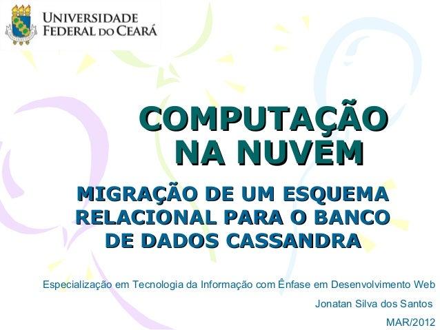 COMPUTAÇÃO                   NA NUVEM      MIGRAÇÃO DE UM ESQUEMA      RELACIONAL PARA O BANCO        DE DADOS CASSANDRAEs...