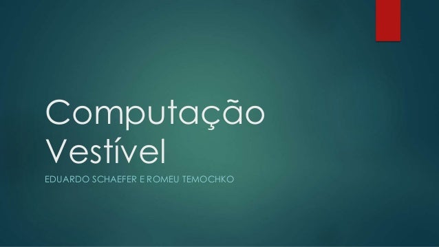 Computação Vestível EDUARDO SCHAEFER E ROMEU TEMOCHKO