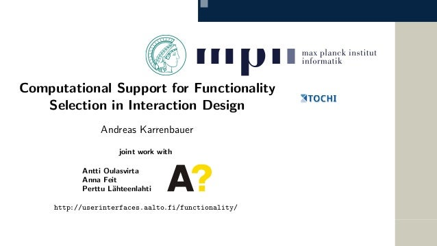 Computational Support for Functionality Selection in Interaction Design Andreas Karrenbauer joint work with Antti Oulasvir...