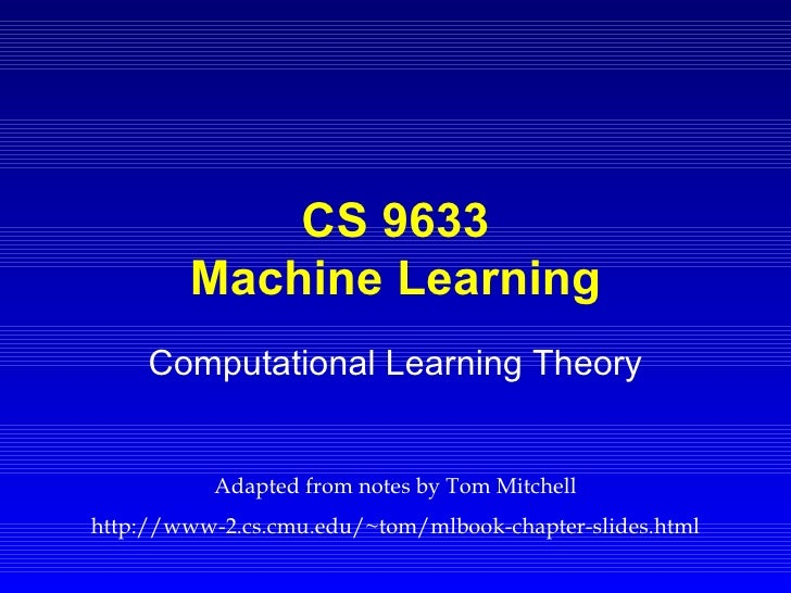 CS 9633 Machine Learning Computational Learning Theory Adapted from notes by Tom Mitchell http://www-2.cs.cmu.edu/~tom/mlb...
