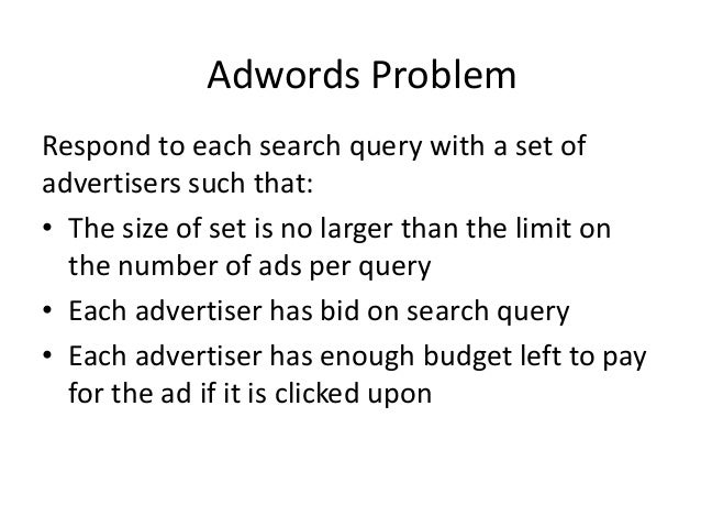 Dealing with Limited Budget • Our setting: Simplified Environment – There is 1 ad shown for each query – All advertisers h...