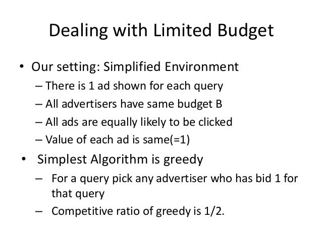 Bad Scenario for Greedy • Two advertisers A and B – A bids on x, B bids on x and y – Both have budget $4 • Query stream: x...