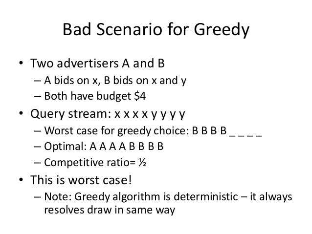 BALANCE Algorithm [MSVV] • For each query, pick the advertiser with the largest unspent budget • Break ties arbitrarily ( ...