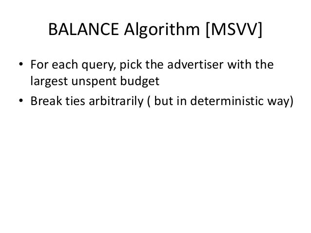 Example: BALANCE • Two advertisers A and B – A bids on x, B bids on x and y – Both have budget $4 • Query stream: x x x x ...