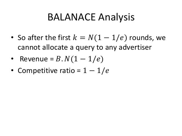 General Version of the Problem • So far: all bid = 1, all budget equal (=B) • In general balance can be terrible – Conside...