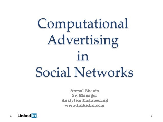 Computational     Advertising            in  Social Networks                  Anmol Bhasin         Sr. Manager    ...