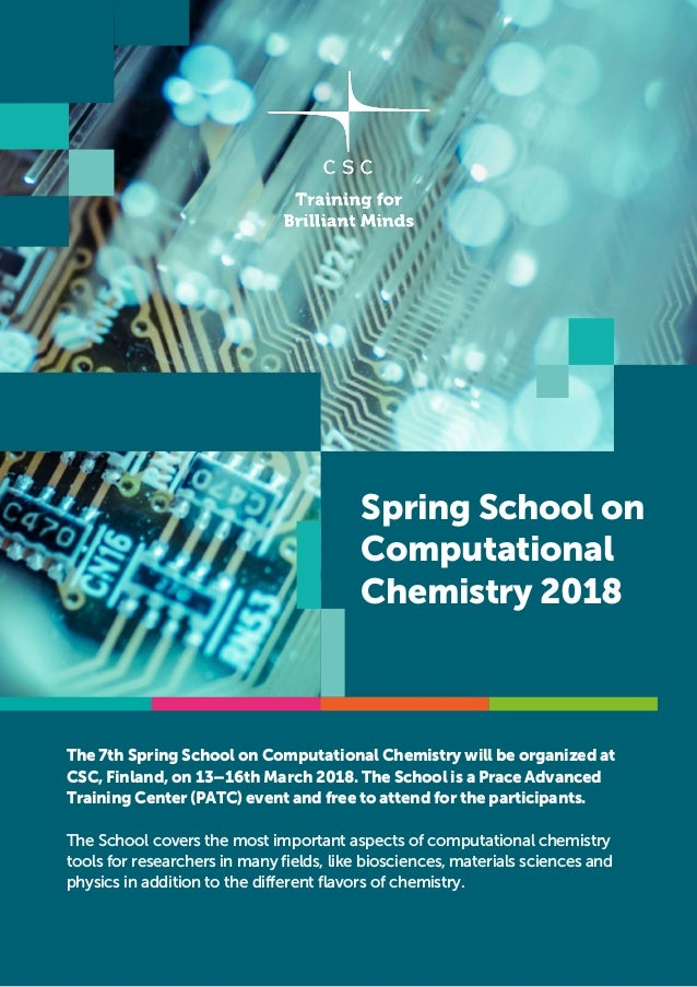 Spring School on Computational Chemistry 2018 The 7th Spring School on Computational Chemistry will be organized at CSC, F...