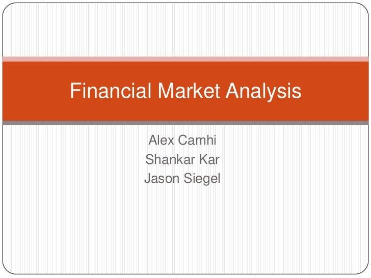 Alex Camhi<br />Shankar Kar<br />Jason Siegel<br />Financial Market Analysis<br />