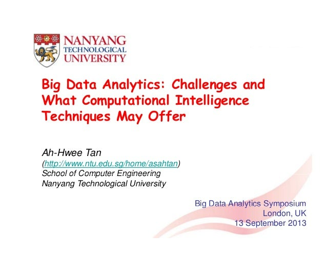Big Data Analytics: Challenges and l h ll d What Computational Intelligence Techniques May Offer h ff Ah-Hwee Tan (http://...