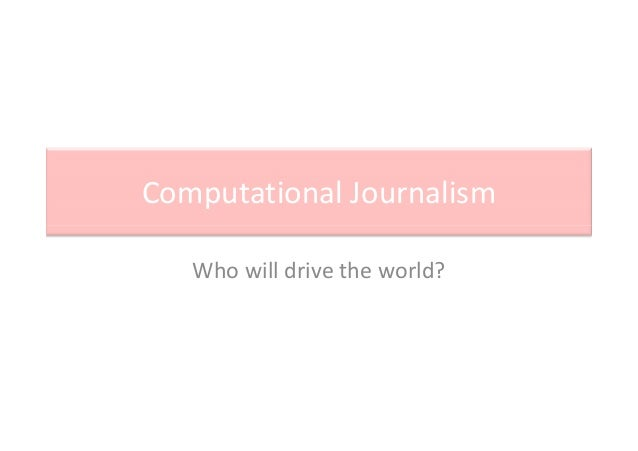 Computational Journalism Who will drive the world?