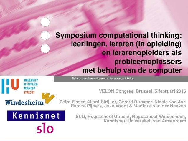 SLO ● nationaal expertisecentrum leerplanontwikkeling Symposium computational thinking: leerlingen, leraren (in opleiding)...