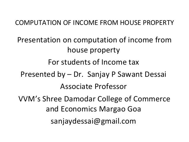 COMPUTATION OF INCOME FROM HOUSE PROPERTY  Presentation on computation of income from house property For students of Incom...