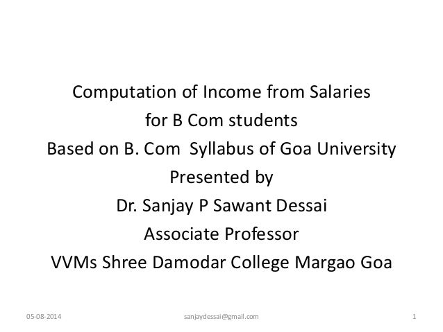 Computation of Income from Salaries for B Com students Based on B. Com Syllabus of Goa University Presented by Dr. Sanjay ...