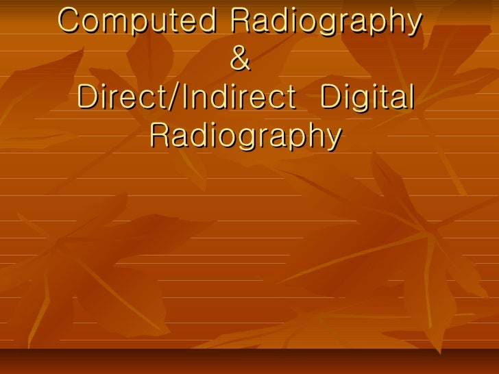 Computed Radiography  &  Direct/Indirect  Digital Radiography