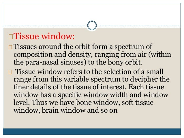 Tissue window: Tissues around the orbit form a spectrum of composition and density, ranging from air (within the para-nasa...