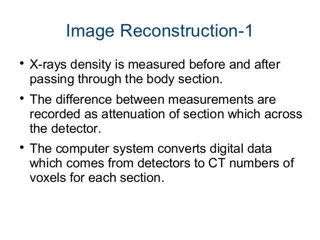 Image Reconstruction-2 The pixel value is colored white,black or gray according to the mean attenuation of the section tha...