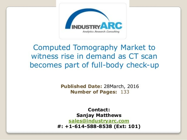 Computed Tomography Market to witness rise in demand as CT scan becomes part of full-body check-up Published Date: 28March...