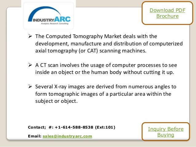  The Computed Tomography Market deals with the development, manufacture and distribution of computerized axial tomography...