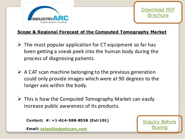 Scope & Regional Forecast of the Computed Tomography Market  The most popular application for CT equipment so far has bee...